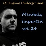 DJ Future Underground - Mentally Imported vol 24