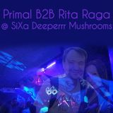 Primal B2B Rita Raga @ SiXa Deeperrr Mushrooms