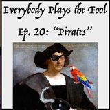 Everybody Plays the Fool, Episode 20: Pirates