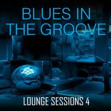Blues In The Groove, Deep, Funky, Soulful House - Lounge Sessions 4