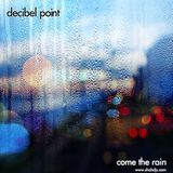 Decibel Point - Come The Rain
