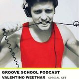 Groove School Podcast - Valentino Weethar  [Ibiza Global Radio]