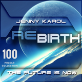 Jenny Karol - ReBirth 100 [Pulsar Collection]