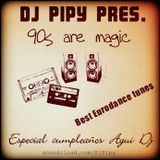 Dj Pipy @ 90s are Magic (Especiall Cumpleaños AguiDJ) (EURODANCE MEGAMIX)