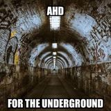 AHD - For the Underground