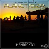 Planet Ibiza - All about the Island 7- Compiled & mixed by HENRICKDJ