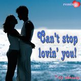 Can't Stop Lovin' You!