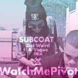 Get Weird & Vogue Mix (Deep House) - Subcoat