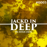 Jackd In DEEP 0003 with DJ Adam Jack (Produced and mastered by Chico Flash)