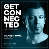 Get Connected with Mladen Tomic - 005 - Studio Mix