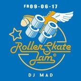 DJ MAD - RollerSkateJam 09.06.2017 MojoClub