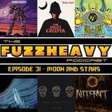 FuzzHeavy Podcast - Episode 31 - Moon & Stars
