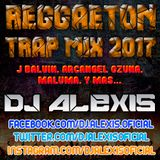 Reggaeton Trap ( Mix 2017 ) - DJ Alexis