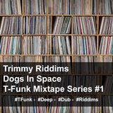 Trimmy Riddims - Dogs In Space - T-Funk Mixtape Series #1
