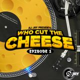 DJ JAY - WHO CUT THE CHEESE (EPISODE 1)