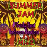 D'Funky Spot Bedroom Sessions (Summer Jam2)