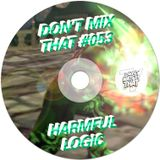 DON'T MIX THAT VOL 53: HARMFUL LOGIC