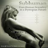 Subhuman - Post-Human Sexuality in a Dystopian Future (Part 1)