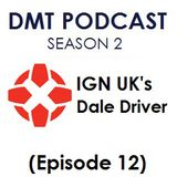 DMT Podcast: S2, E12: Dale Driver: IGN UK's Video Producer.