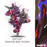 Podcast 021 -  Get Lost  ''  Mixed By Bob VanDer