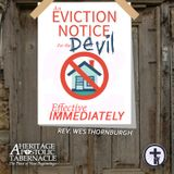 4-23-17 An Eviction Notice For The Devil, Effective IMMEDIATELY - Rev. Wesley Thornburgh