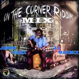 ON THE CORNER RIDDIM MIXX