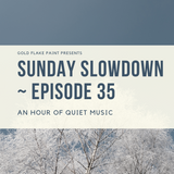 Sunday Slowdown - Episode Thirty-Five