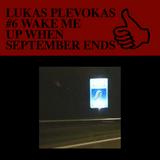 LUKAS PLEVOKAS #6 WAKE ME UP WHEN SEPTEMBER ENDS