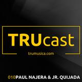 TRUcast 010 - Paul Najera & Jr. Quijada