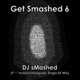 Get Smashed Vol. 6 (F*** #relationshipgoals, Single AF Mix)