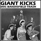 Giant Kicks 005: Bakersfield Trash
