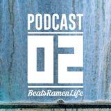 Beats Ramen Life: Podcast 02