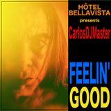 Hôtel Bellavista pres. CarlosDJMaster - Feelin' Good