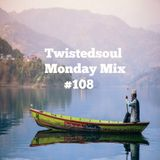 Twistedsoul Monday Mix #108