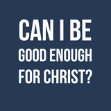Can I be good enough for Christ? Philippians 3:1-9