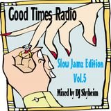 Good Times Radio presents Slow Jam Edition Vol.5 mixed by DJ Shyheim
