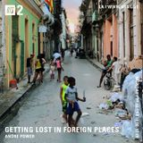 Getting Lost in Foreign Places w/ Andre Power - 1st July 2019