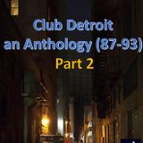 Club Detroit – Anthology (87-93) – Part 2