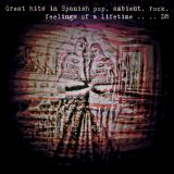 Greathits in Spanish Pop, Ambient, Rock, feelings of a lifetime 70s 80s, 90s, 00s .. DR..