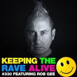 Keeping The Rave Alive Episode 330 feat. Rob GEE