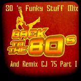 80 's Funky Stuff Mix And Remix CJ 75 Part I