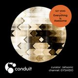 Conduit Set #045 | Everything Is Awesome! (curated by Jahsonic) [GYSHIDO]