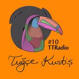 Tuğçe Kurtiş: TTRadio #10