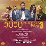 DEEJAY LEATHER- JUJU ON THE MIXX VOLUME 3 [AUDIO]