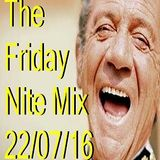 The Friday Nite Mix 22/07/16