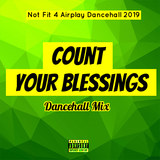 Count Your Blessings Dancehall Mix 2019