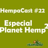 Hempacast #22 - Especial Planet Hemp 2