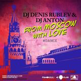 DJ DENIS RUBLEV & DJ ANTON - FROM MOSCOW WITH LOVE (DANCE EDITION)