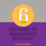 6 Decades of Separation #21 with Guest Lovely Jon