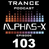 Trance Podcast 103 Mixed & Selected by Alphas-X
